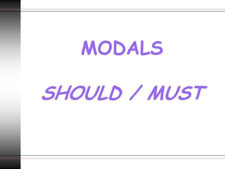 MODALS SHOULD / MUST.