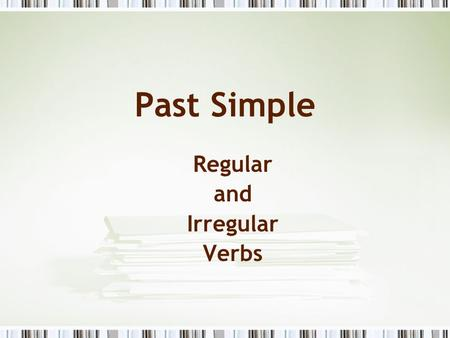 Past Simple Regular and Irregular Verbs. PAST SIMPLE REGULAR VERBS.