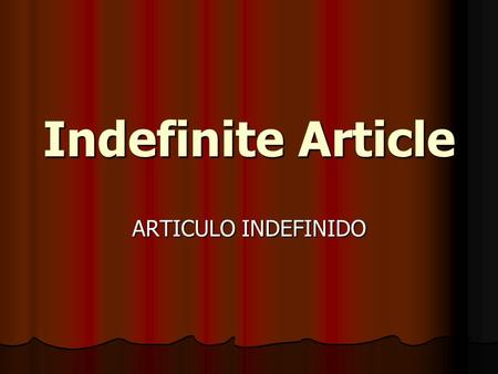Indefinite Article ARTICULO INDEFINIDO.