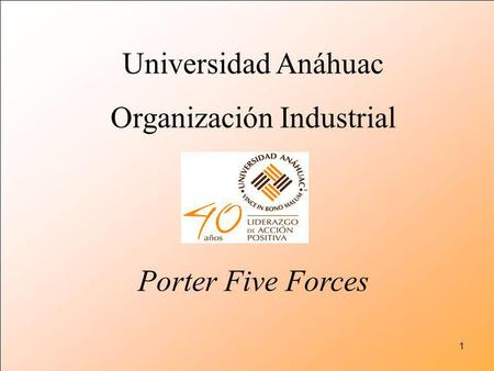 1 Universidad Anáhuac Organización Industrial Porter Five Forces.