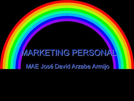 MARKETING PERSONAL MAE José David Arzabe Armijo. Objetivo Reflexionar sobre los conceptos del marketing personal.