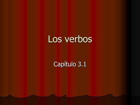 Los verbos Capítulo 3.1. ¿Qué es un infinitivo? En inglés = infinitive Verb without a subject In English: to _____ In Spanish: verbs that end in -ar verbs.