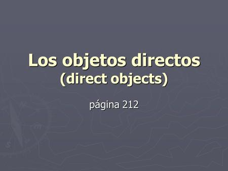 Los objetos directos (direct objects) página 212.