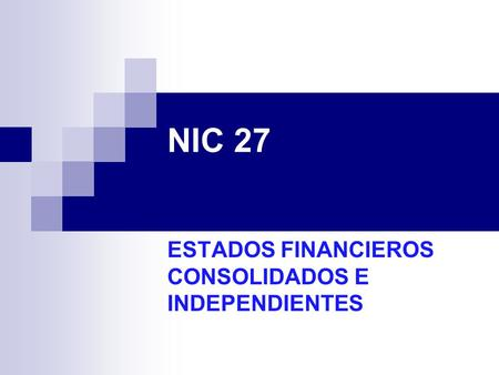 NIC 27 ESTADOS FINANCIEROS CONSOLIDADOS E INDEPENDIENTES.