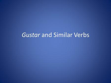 Gustar and Similar Verbs. Using the verb gustar Literally it is translated as to please Me gusta el helado de chocolate Chocolate ice cream pleases me.