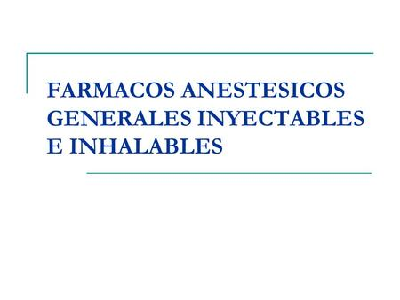 FARMACOS ANESTESICOS GENERALES INYECTABLES E INHALABLES.