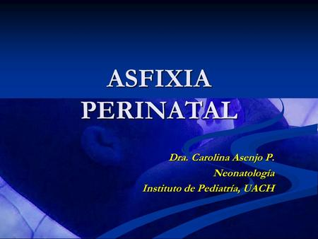 Dra. Carolina Asenjo P. Neonatología Instituto de Pediatría, UACH