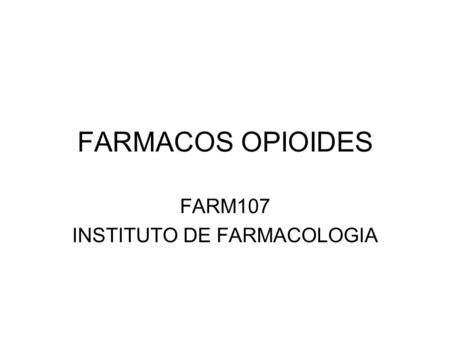 FARMACOS OPIOIDES FARM107 INSTITUTO DE FARMACOLOGIA.