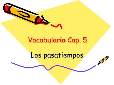 Vocabulario Cap. 5 Los pasatiempos. Talking about pastimes and hobbies.