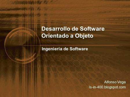 Desarrollo de Software Orientado a Objeto Ingeniería de Software Alfonso Vega Is-in-400.blogspot.com.