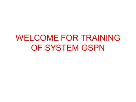 WELCOME FOR TRAINING OF SYSTEM GSPN. 1.-La pagina del GSPN 2.- código de taller 3.-clave del ASC.