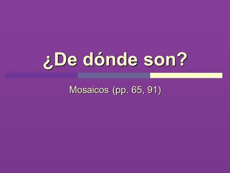 ¿De dónde son? Mosaicos (pp. 65, 91). Malena Malena is studying geography of Central and South America, as well as of Spain. She is going to tell us the.