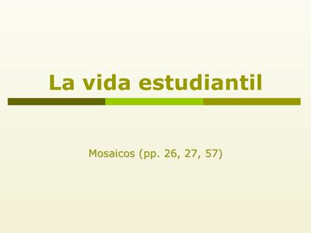 La vida estudiantil Mosaicos (pp. 26, 27, 57). Malena y los estudiantes Malena is going to tell us about what students usually do during the week and.