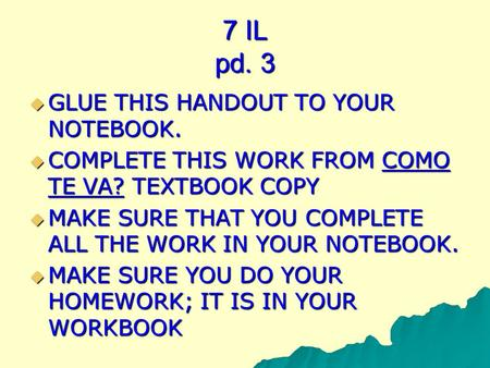 7 IL pd. 3 GLUE THIS HANDOUT TO YOUR NOTEBOOK. GLUE THIS HANDOUT TO YOUR NOTEBOOK. COMPLETE THIS WORK FROM COMO TE VA? TEXTBOOK COPY COMPLETE THIS WORK.