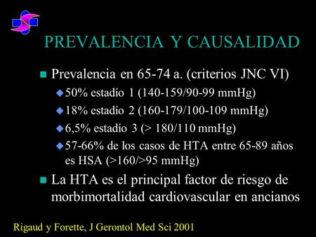 PREVALENCIA Y CAUSALIDAD Prevalencia en 65-74 a. (criterios JNC VI) Prevalencia en 65-74 a. (criterios JNC VI) 50% estadío 1 (140-159/90-99 mmHg) 50% estadío.
