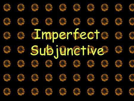 Imperfect Subjunctive