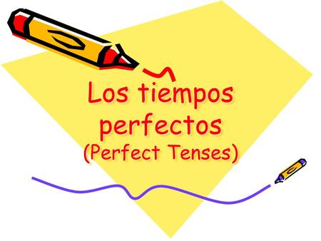 Los tiempos perfectos (Perfect Tenses). Los tiempos perfectos El presente perfecto –Have/has done El presente perfecto del subjuntivo –Have/has done with.