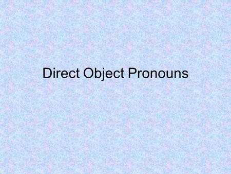 Direct Object Pronouns. Direct object pronouns allow us to avoid repetition of nouns!