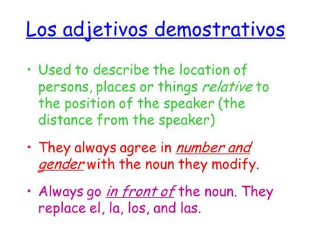 Los adjetivos demostrativos Used to describe the location of persons, places or things relative to the position of the speaker (the distance from the speaker)