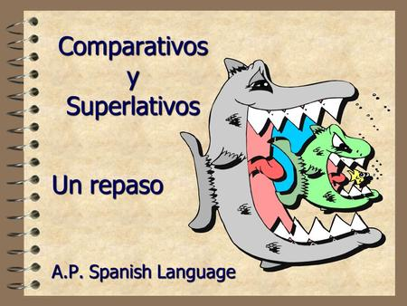 Comparativos y Superlativos A.P. Spanish Language Un repaso.
