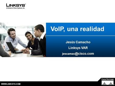 © 2007 Cisco Systems, Inc. All Rights Reserved.  VoIP, una realidad Jesús Camacho Linksys VAR