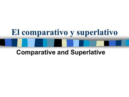 El comparativo y superlativo