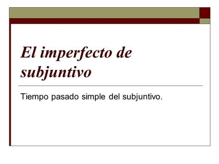 El imperfecto de subjuntivo