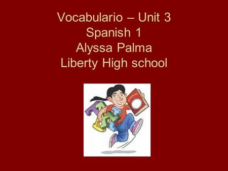 Vocabulario – Unit 3 Spanish 1 Alyssa Palma Liberty High school.