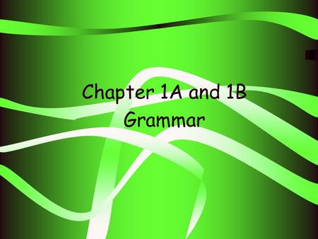 Chapter 1A and 1B Grammar. Present Tenses. Regular –ar, -er, -ir verbs Irregular –ar, -er, -ir verbs Present Progressive Verbs Future Ir + a + infinitive.