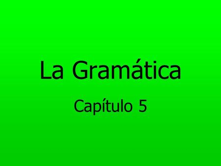 La Gramática Capítulo 5. Imperfect Progressive Tense Tells what was going on at a specific time in the past, often when something else happened. Formed.