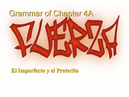 1 Grammar of Chapter 4A El Imperfecto y el Preterito.