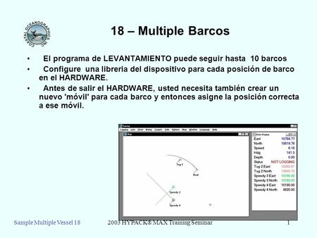 Sample Multiple Vessel 182003 HYPACK® MAX Training Seminar1 18 – Multiple Barcos El programa de LEVANTAMIENTO puede seguir hasta 10 barcos Configure una.
