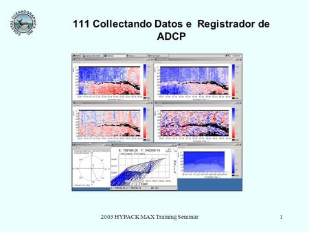 2003 HYPACK MAX Training Seminar1 111 Collectando Datos e Registrador de ADCP.