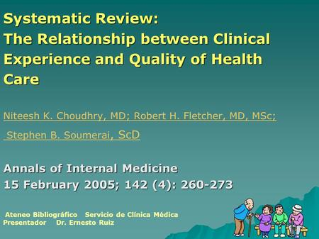 Systematic Review: The Relationship between Clinical Experience and Quality of Health Care Niteesh K. Choudhry, MD; Robert H. Fletcher, MD, MSc; Stephen.