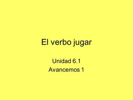 El verbo jugar Unidad 6.1 Avancemos 1. There is more than one way to say the English verb to play in Spanish. Use tocar when you mean playing a musical.