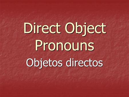 Direct Object Pronouns Objetos directos Direct Objects Diagram each part of these English sentences: Diagram each part of these English sentences: I.