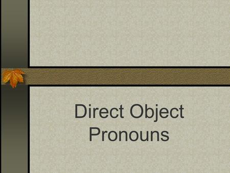 Direct Object Pronouns Direct Objects Diagram each part of these English sentences: I want that skirt. I bought some shoes. What is the subject, the.