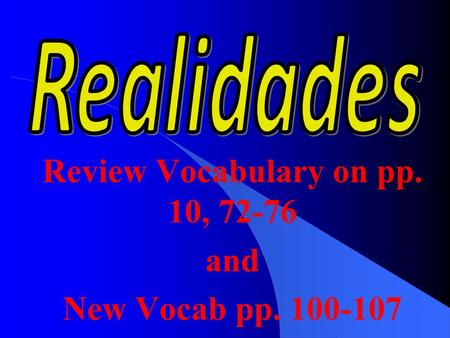 Review Vocabulary on pp. 10, 72-76 and New Vocab pp. 100-107.