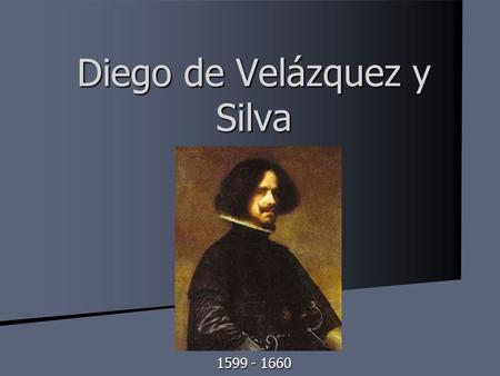 Diego de Velázquez y Silva 1599 - 1660. Sus Características (characteristics to know for the test)