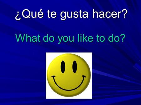 What do you like to do? ¿Qué te gusta hacer?. jugar al básquetbol.