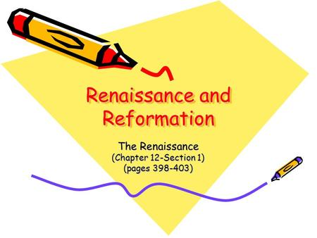 Renaissance and Reformation The Renaissance (Chapter 12-Section 1) (pages 398-403)