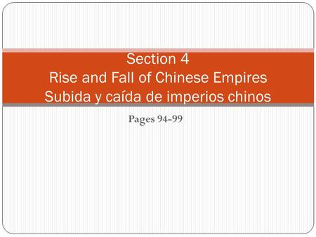 Pages 94-99 Section 4 Rise and Fall of Chinese Empires Subida y caída de imperios chinos.