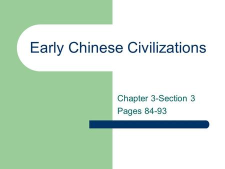 Early Chinese Civilizations Chapter 3-Section 3 Pages 84-93.