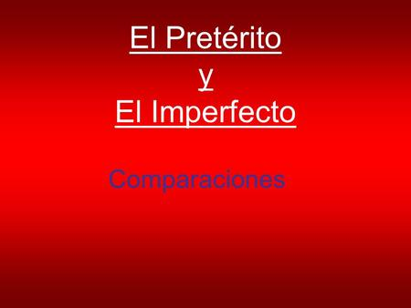El Pretérito y El Imperfecto Comparaciones. El Imperfecto You already know the imperfecto is used to: Say what was happening (not what happened) Describe.