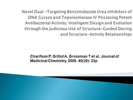Novel Dual -Targeting Benzimidazole Urea Inhibitors of DNA Gyrase and Topoisomerase IV Possesing Potent Antibacterial Activity: Intelligent Design and.