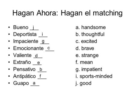 Hagan Ahora: Hagan el matching Bueno ___a. handsome Deportista ___b. thoughtful Impaciente ___c. excited Emocionante ___d. brave Valiente ___e. strange.