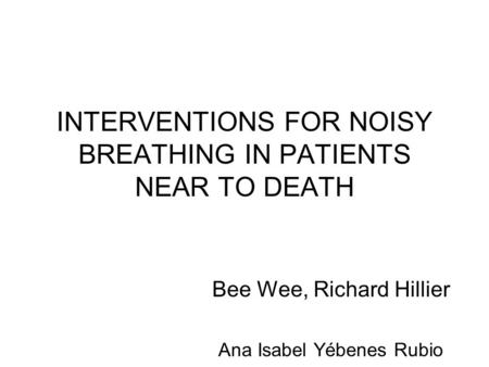 INTERVENTIONS FOR NOISY BREATHING IN PATIENTS NEAR TO DEATH