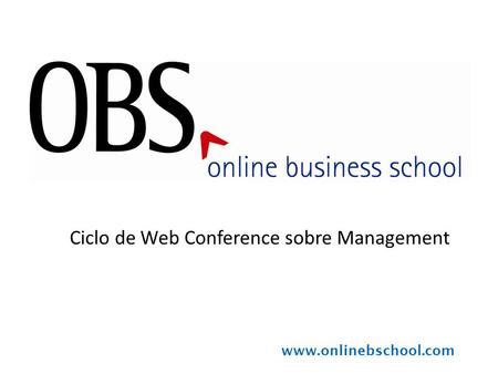 E–Goverment www.onlinebschool.com Ciclo de Web Conference sobre Management.