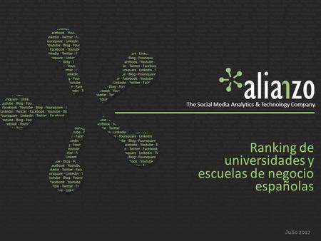 Ranking de universidades y escuelas de negocio españolas Julio 2012 The Social Media Analytics & Technology Company.