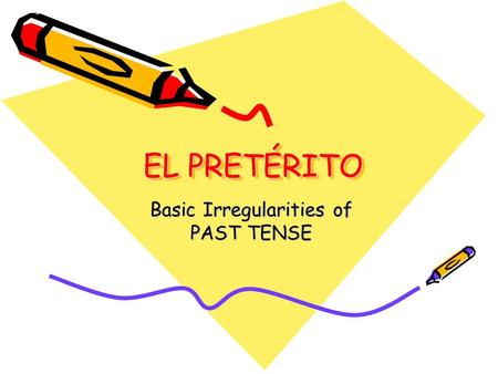 EL PRETÉRITO Basic Irregularities of PAST TENSE. Regular Preterite Verb Endings Sing the Preterit Song For : –ar verbs Yo - é Tú - aste Él- ó Nosotros-